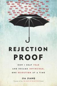 Rejection Proof: 100 Days of Rejection, or How to Ask Anything of Anyone at Anytime