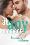 At Any Moment by Brenna Aubrey