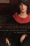 A Chosen Exile: A History of Racial Passing in America