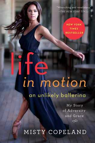 life in motion an unlikely ballerina by misty copeland