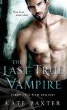 The Last True Vampire (Last True Vampire, #1)