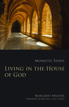 Living in the House of God: Monastic Essays