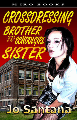 Crossdressing: Brother to Schoolgirl Sister by Jo Santana ...