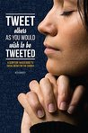 Tweet others as you would wish to be tweeted: A Scripture-based guide to social media for the Church