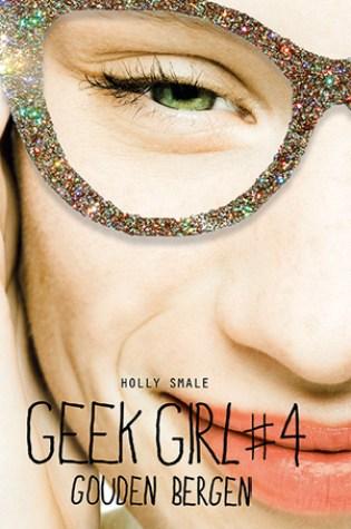Gouden bergen (Geek Girl #4) – Holly Smale