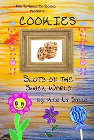 Cookies: Sluts of the Snack World (Fun To Grow On Book 1)
