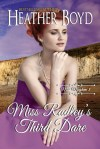 Miss Radley's Third Dare by Heather Boyd