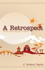 A Retrospect: The Story Behind My Zeal for Missions, by J. Hudson Taylor