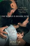 The World Is Bigger Now: An American Journalist's Release from Captivity in North Korea . . . A Remarkable Story of Faith, Family, and Forgiveness