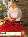In the Shadow of Thy Wings (Ancient Words Series, #2)