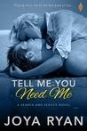 Tell Me You Need Me