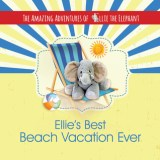 Ellie's Best Beach Vacation Ever (The Amazing Adventures of Ellie The Elephant #4)