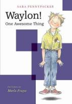 Book Cover for Waylon! One Awesome Thing by Sara Pennypacker
