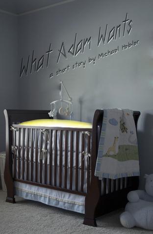 What Adam Wants (a short story)