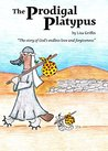 The Prodigal Platypus: The story of God's endless love and forgiveness