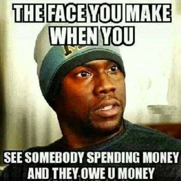 Spending Money Owe Somebody And When Make Face See You Money You You They