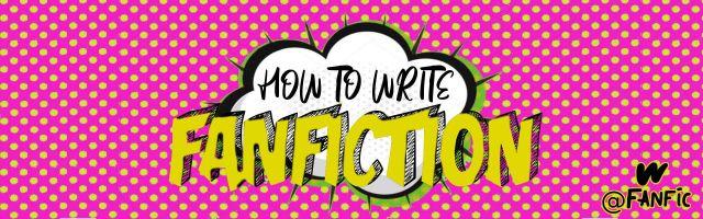 How to Write Fanfiction - First Time Writing Fanfiction - Wattpad