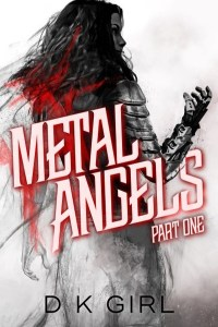 Metal Angels Part One by D K Girl