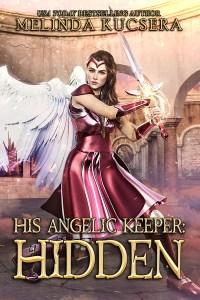 His Angelic Keeper Hidden by Melinda Kucsera