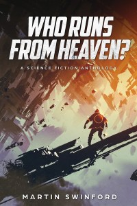 Who Runs From Heaven by Martin Swinford