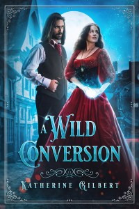 A Wild Conversion by Katherine Gilbert