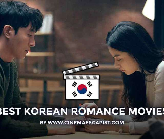 Looking For A Korean Film To Remind Yourself Of A Lost Love Watch With A Significant Other Or Even Help Get Over A Breakup Look No Further Than This List