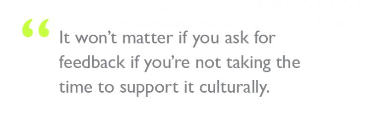 "Quote: ""It won't matter if you ask for feedback if you're not taking the time to support it culturally."""