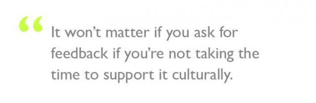 """Quote: """"It won't matter if you ask for feedback if you're not taking the time to support it culturally."""""""