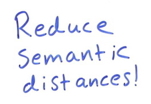 Reduce semantic distances!