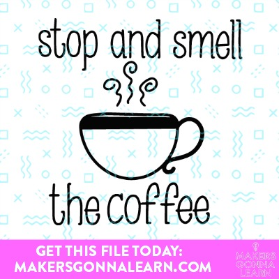 Download Stop And Smell The Coffee - Makers Gonna Learn