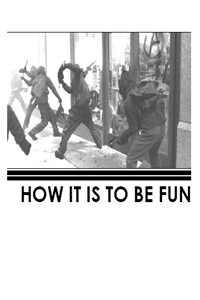 How It Is To Be Fun