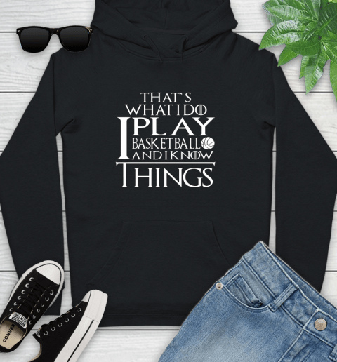That's What I Do I Play Basketball And I Know Things Youth Hoodie