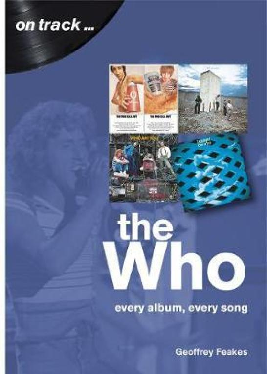 The Who: Every Album, Every Song (On Track) : Geoffrey Feakes ...