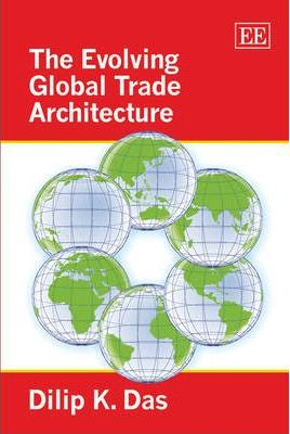 The Evolving Global Trade Architecture : Dilip K. Das ...