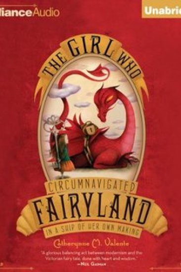 Audiobook Review – The Girl Who Circumnavigated Fairyland in a Ship of Her Own Making by Catherynne M. Valente