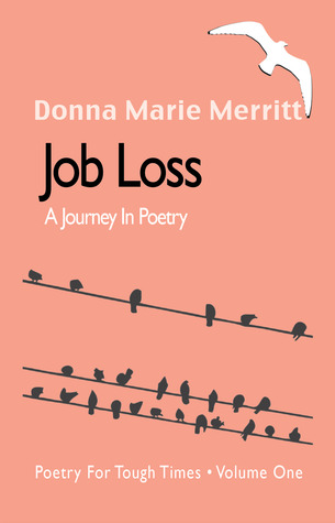 JOB LOSS, A JOURNEY IN POETRY by Donna Marie (Pitino) Merritt