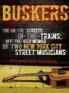 Buskers: The On-the-Streets, In-the-Trains, Off-the-Grid Memoir of Two New York City Street Musicians