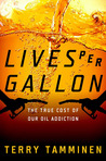 Lives Per Gallon: The True Cost of Our Oil Addiction