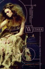 Book Review – Wither (The Chemical Garden #1) by Lauren DeStefano