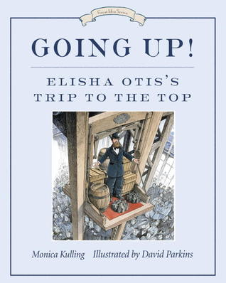 Going Up!: Elisha Otis's Trip to the Top