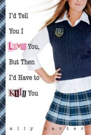 I'd Tell You I Love You, But Then I'd Have to Kill You (Gallagher Girls, #1)