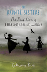 The Brontë Sisters: The Brief Lives of Charlotte, Emily, and Anne