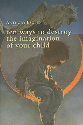 Anthony Esolen, ten ways to destroy the imagination of your child