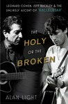 The Holy or the Broken: Leonard Cohen, Jeff Buckley, and the Unlikely Ascent of