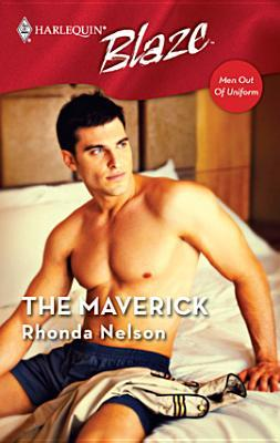 The Maverick (Men Out Of Uniform, #3) (Harlequin Blaze, #283)
