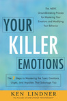 Your Killer Emotions: The 7 Steps to Mastering the Toxic Emotions, Urges, and Impulses That Sabotage You