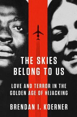 The Skies Belong to Us by Brendan I. Koerner