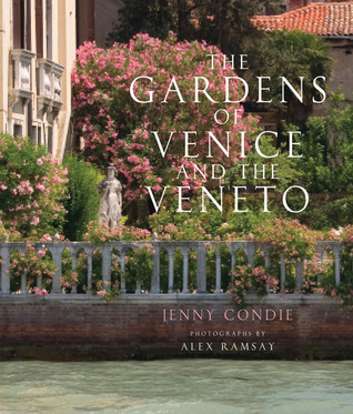 The Gardens of Venice and the Veneto by Jenny Condie