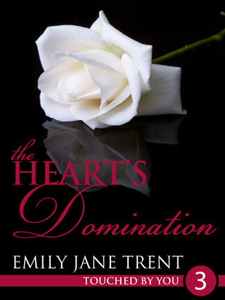 The Heart's Domination (Touched By You, #3)