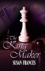 Book Review – The King Maker by Susan Frances